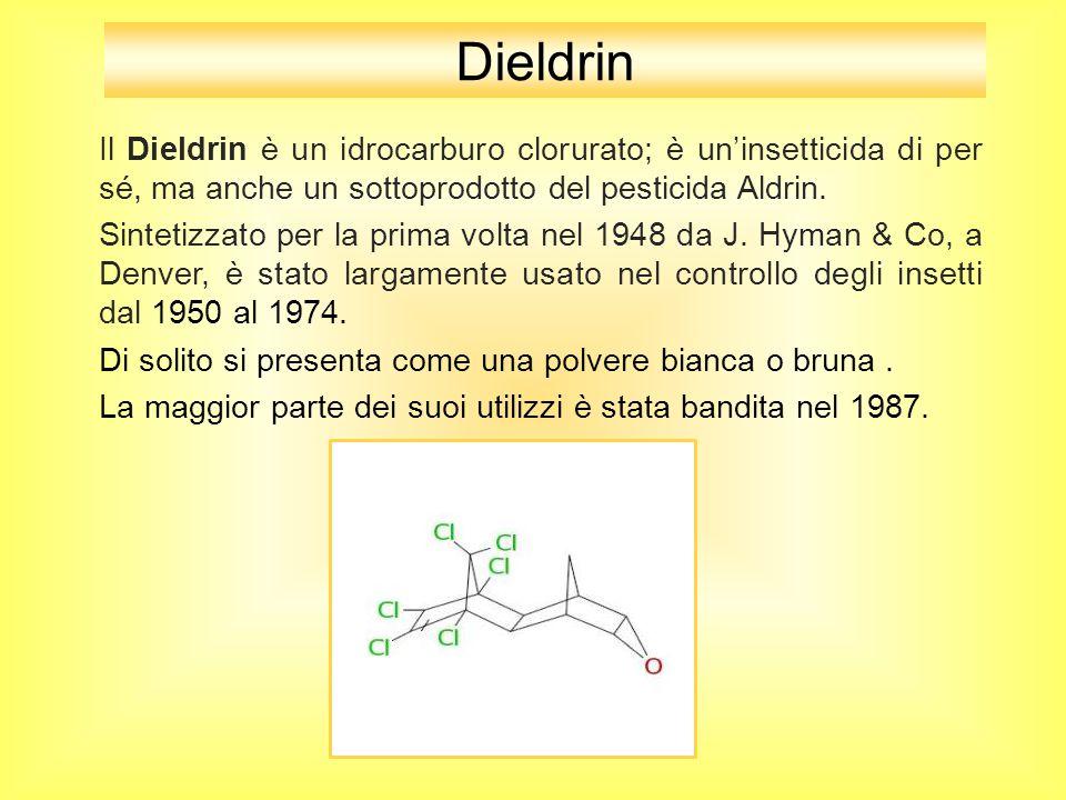 Dieldrin Il Dieldrin è un idrocarburo clorurato; è un'insetticida di per sé, ma anche un sottoprodotto del pesticida Aldrin. Sintetizzato per la prima