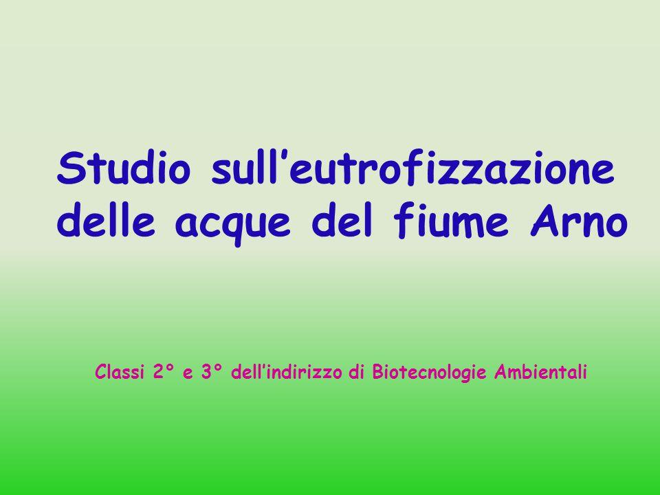 Studio sull'eutrofizzazione delle acque del fiume Arno Classi 2° e 3° dell'indirizzo di Biotecnologie Ambientali