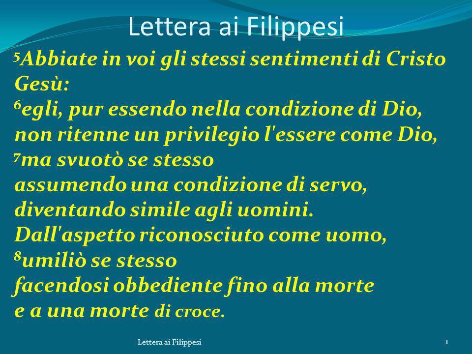 Lettera ai Filippesi 5 Abbiate in voi gli stessi sentimenti di Cristo Gesù: 6 egli, pur essendo nella condizione di Dio, non ritenne un privilegio l'e