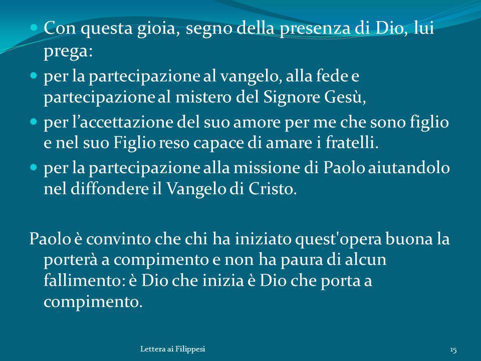 Con questa gioia, segno della presenza di Dio, lui prega: per la partecipazione al vangelo, alla fede e partecipazione al mistero del Signore Gesù, pe