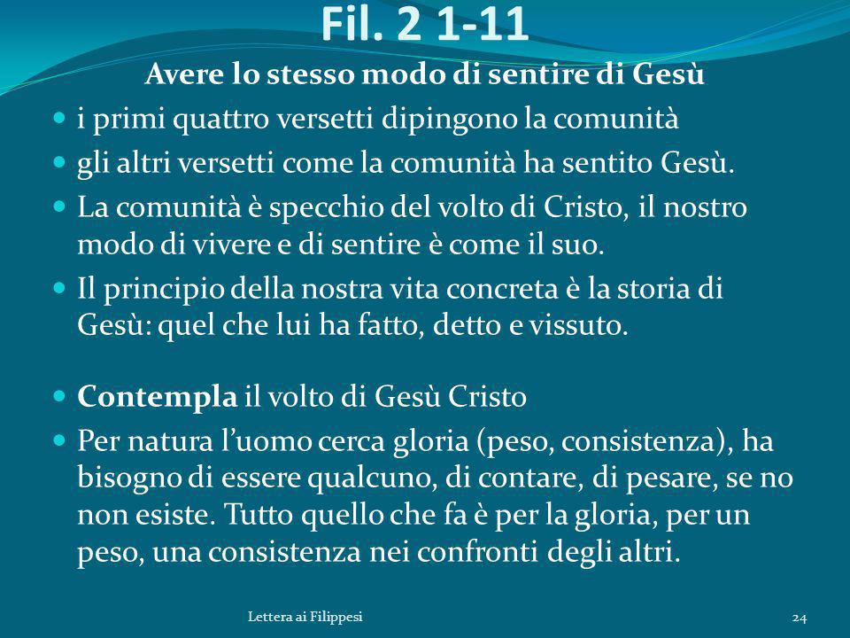 Fil. 2 1-11 Avere lo stesso modo di sentire di Gesù i primi quattro versetti dipingono la comunità gli altri versetti come la comunità ha sentito Gesù