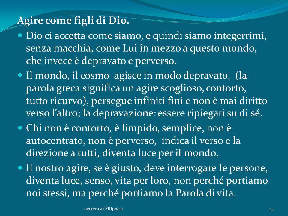 Agire come figli di Dio. Dio ci accetta come siamo, e quindi siamo integerrimi, senza macchia, come Lui in mezzo a questo mondo, che invece è depravat