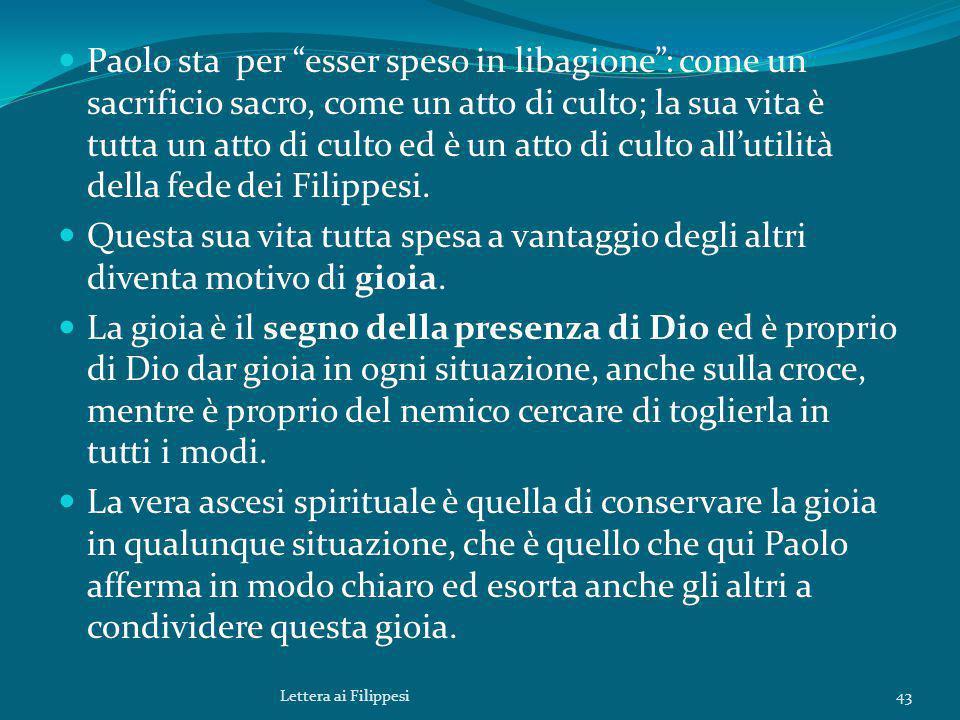 """Paolo sta per """"esser speso in libagione"""": come un sacrificio sacro, come un atto di culto; la sua vita è tutta un atto di culto ed è un atto di culto"""