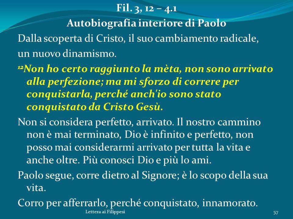 Fil. 3, 12 – 4.1 Autobiografia interiore di Paolo Dalla scoperta di Cristo, il suo cambiamento radicale, un nuovo dinamismo. 12 Non ho certo raggiunto