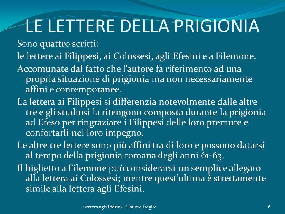 LE LETTERE DELLA PRIGIONIA Sono quattro scritti: le lettere ai Filippesi, ai Colossesi, agli Efesini e a Filemone. Accomunate dal fatto che l'autore f