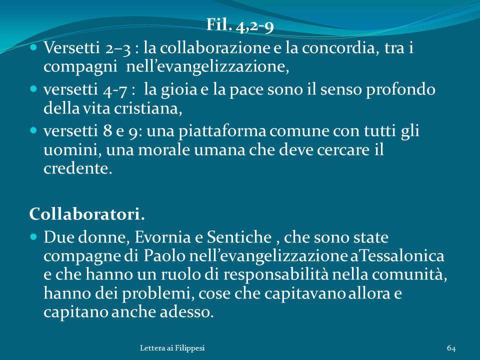 Fil. 4,2-9 Versetti 2–3 : la collaborazione e la concordia, tra i compagni nell'evangelizzazione, versetti 4-7 : la gioia e la pace sono il senso prof