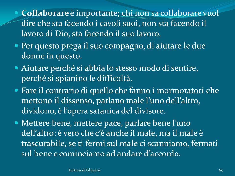 Collaborare è importante; chi non sa collaborare vuol dire che sta facendo i cavoli suoi, non sta facendo il lavoro di Dio, sta facendo il suo lavoro.