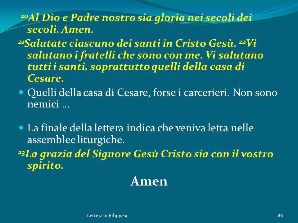 20 Al Dio e Padre nostro sia gloria nei secoli dei secoli.