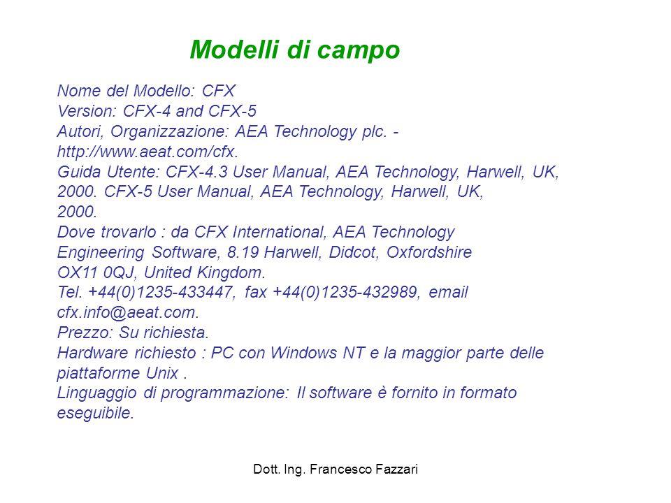 Dott. Ing. Francesco Fazzari Nome del Modello: CFX Version: CFX-4 and CFX-5 Autori, Organizzazione: AEA Technology plc. - http://www.aeat.com/cfx. Gui