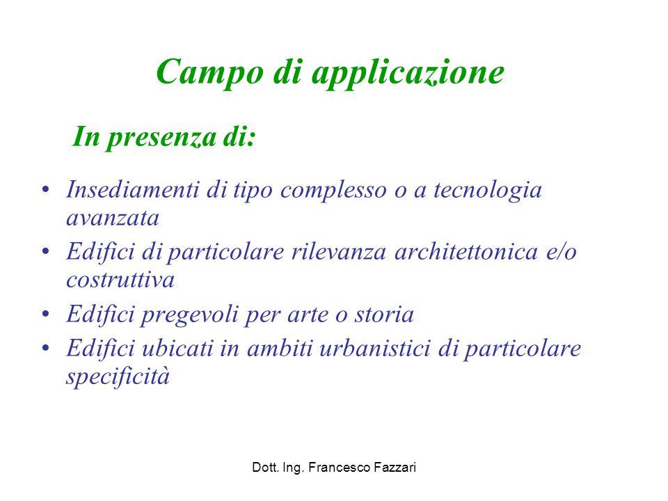 Campo di applicazione Insediamenti di tipo complesso o a tecnologia avanzata Edifici di particolare rilevanza architettonica e/o costruttiva Edifici p