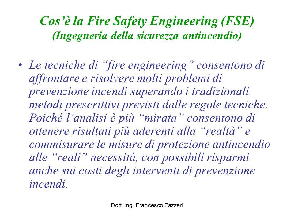 Cos'è la Fire Safety Engineering (FSE) (Ingegneria della sicurezza antincendio) L'ingegneria della sicurezza antincendio, chiamata anche ingegneria antincendio, è una disciplina complessa, che affronta con metodi scientifici il problema della scelta delle misure di sicurezza più adeguate.