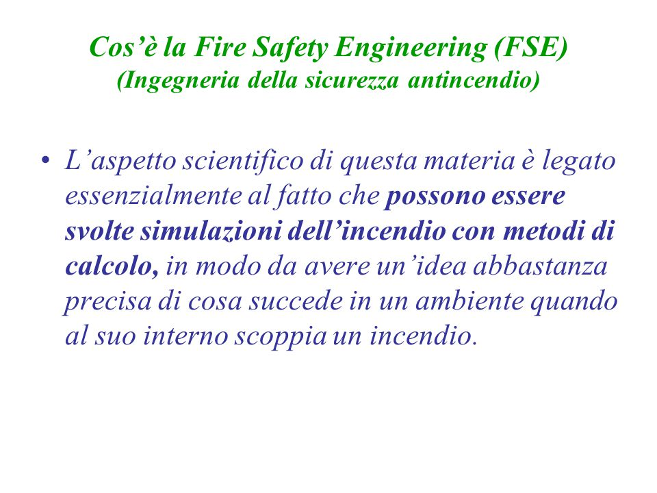 L'aspetto scientifico di questa materia è legato essenzialmente al fatto che possono essere svolte simulazioni dell'incendio con metodi di calcolo, in