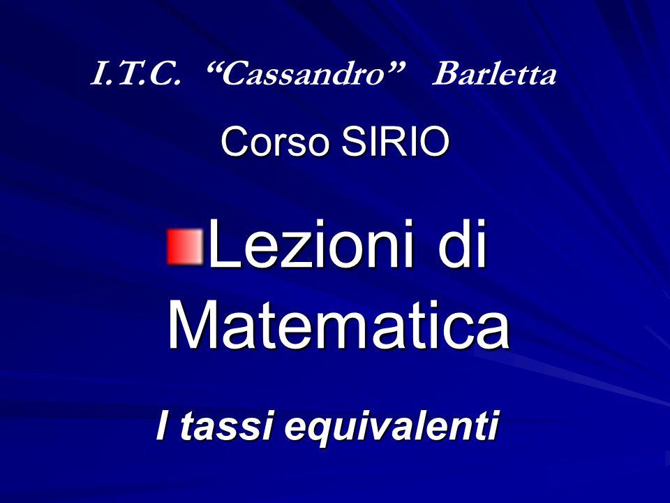 """Corso SIRIO Lezioni di Matematica I tassi equivalenti I.T.C. """"Cassandro"""" Barletta"""