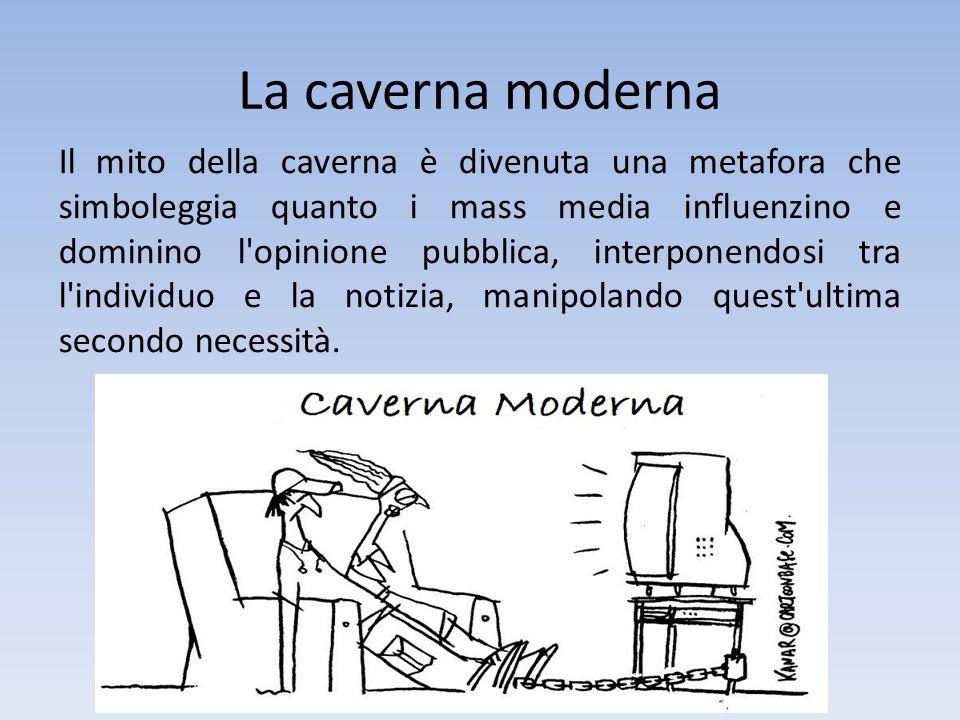 La caverna moderna Il mito della caverna è divenuta una metafora che simboleggia quanto i mass media influenzino e dominino l'opinione pubblica, inter