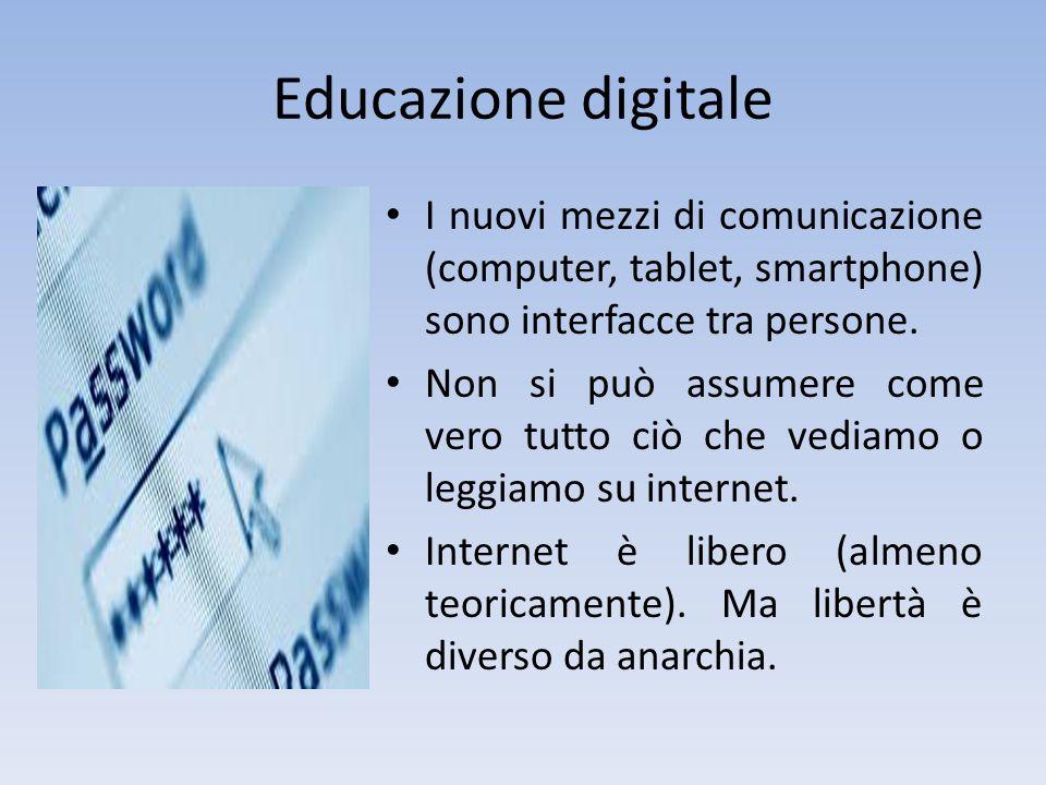 Educazione digitale I nuovi mezzi di comunicazione (computer, tablet, smartphone) sono interfacce tra persone. Non si può assumere come vero tutto ciò