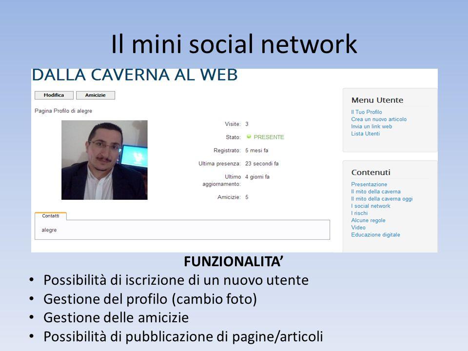 Il mini social network FUNZIONALITA' Possibilità di iscrizione di un nuovo utente Gestione del profilo (cambio foto) Gestione delle amicizie Possibili