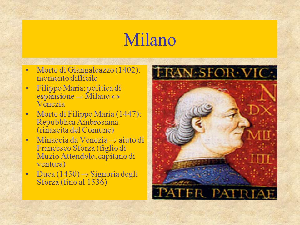 Milano Morte di Giangaleazzo (1402): momento difficile Filippo Maria: politica di espansione  Milano  Venezia Morte di Filippo Maria (1447): Repubbl