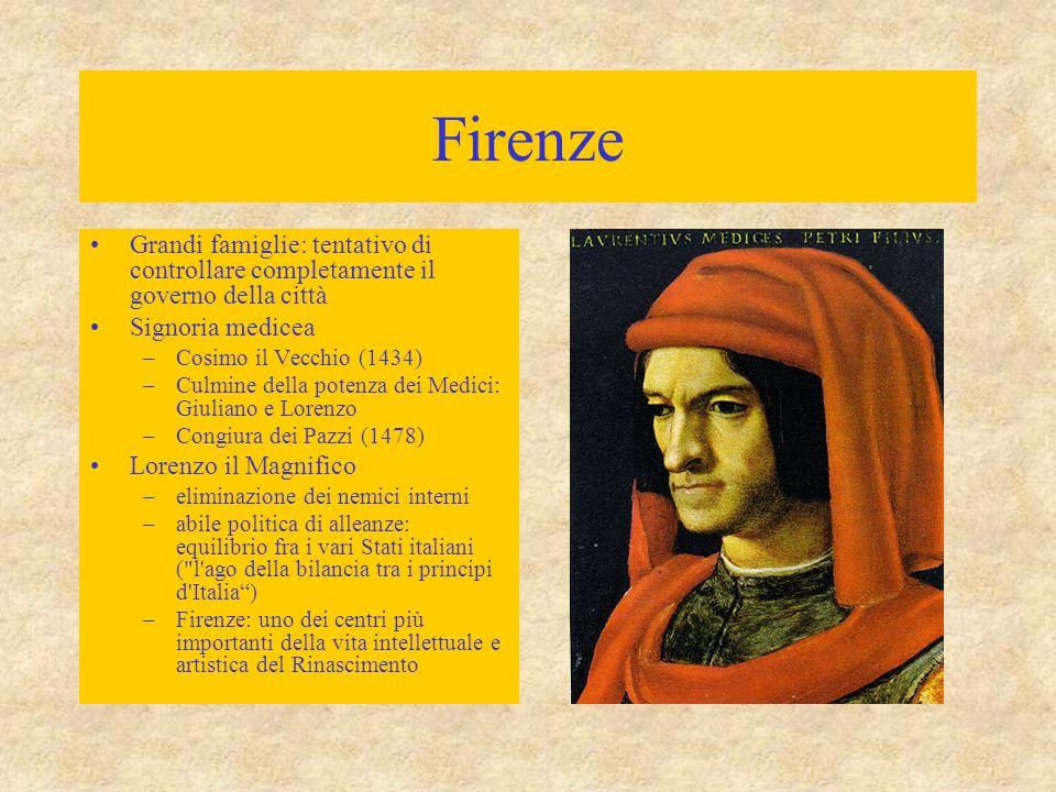 Firenze Grandi famiglie: tentativo di controllare completamente il governo della città Signoria medicea –Cosimo il Vecchio (1434) –Culmine della poten