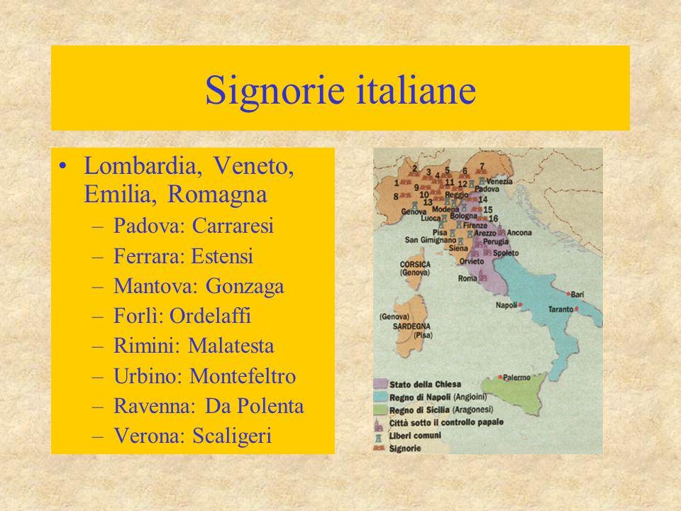 Signorie italiane Lombardia, Veneto, Emilia, Romagna –Padova: Carraresi –Ferrara: Estensi –Mantova: Gonzaga –Forlì: Ordelaffi –Rimini: Malatesta –Urbi