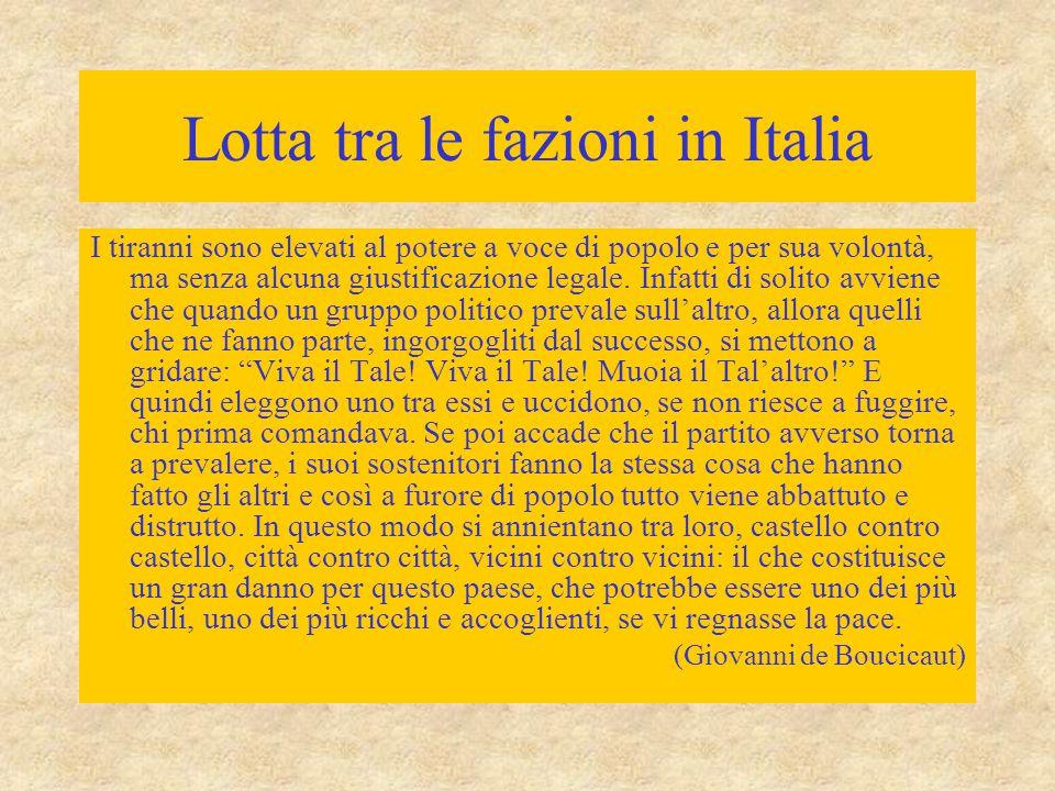 Lotta tra le fazioni in Italia I tiranni sono elevati al potere a voce di popolo e per sua volontà, ma senza alcuna giustificazione legale. Infatti di