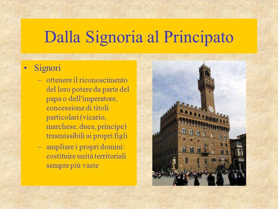 Dalla Signoria al Principato Signori –ottenere il riconoscimento del loro potere da parte del papa o dell'imperatore, concessione di titoli particolar