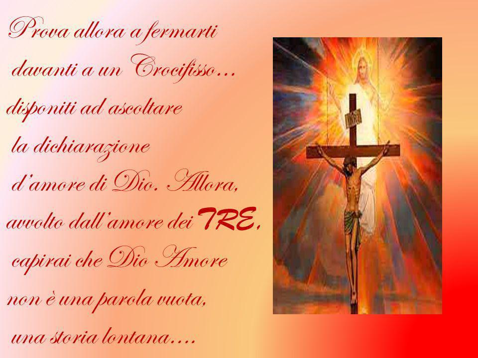 Prova allora a fermarti davanti a un Crocifisso… disponiti ad ascoltare la dichiarazione d'amore di Dio.