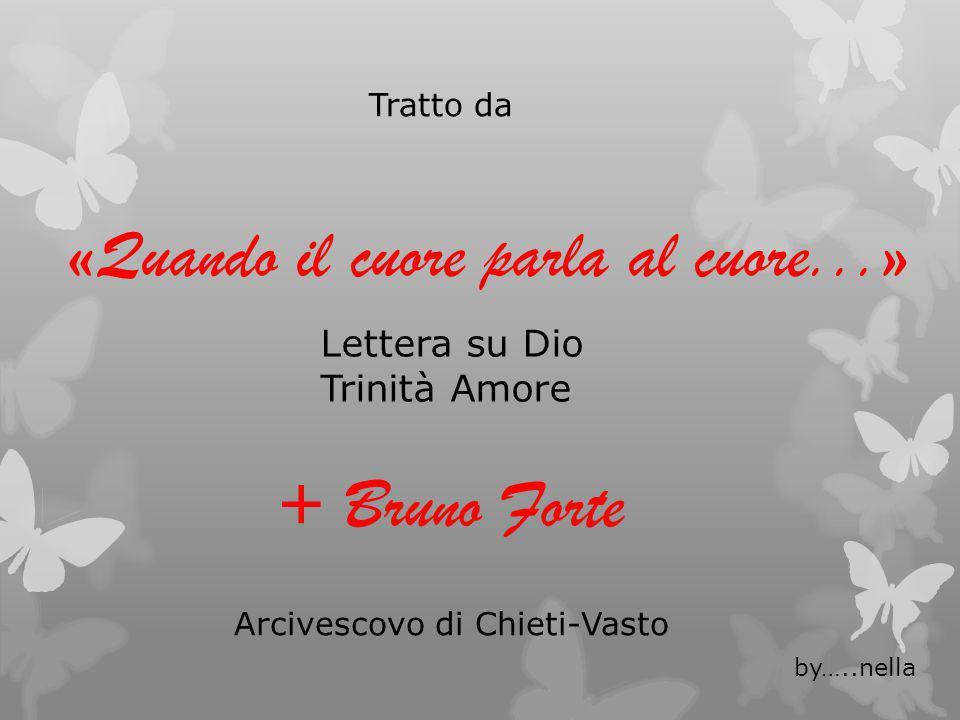 Tratto da «Quando il cuore parla al cuore...» Lettera su Dio Trinità Amore + Bruno Forte Arcivescovo di Chieti-Vasto by…..nella