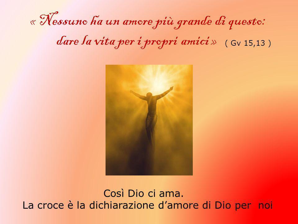 « Nessuno ha un amore più grande di questo: dare la vita per i propri amici » ( Gv 15,13 ) Così Dio ci ama.