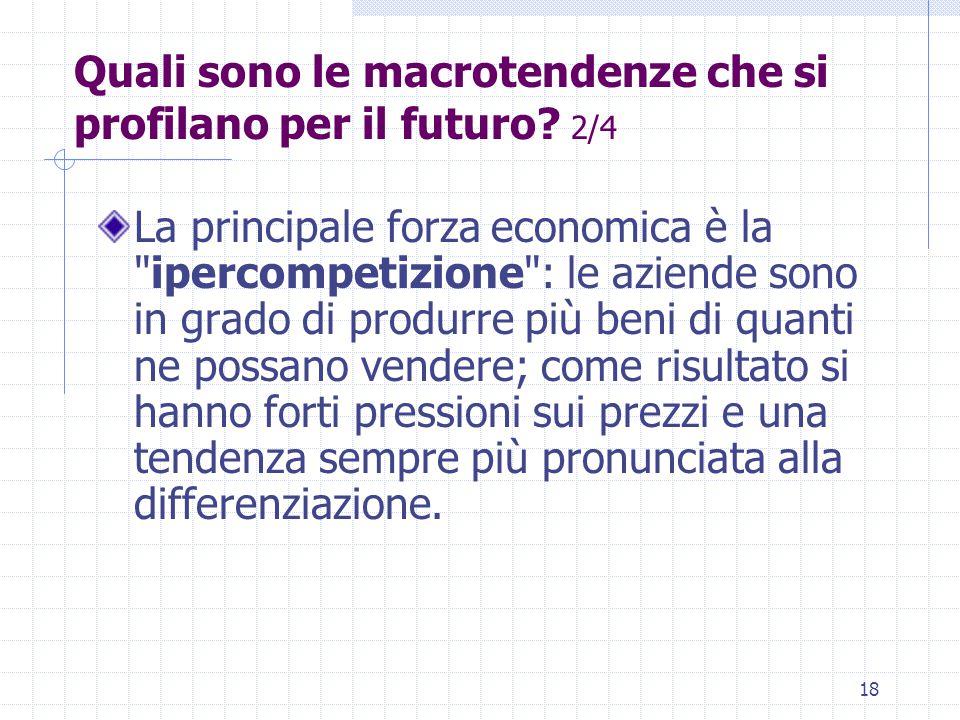 17 Quali sono le macrotendenze che si profilano per il futuro? 1/4 Kotler: Il paesaggio economico è stato modificato in maniera sostanziale dalla tecn