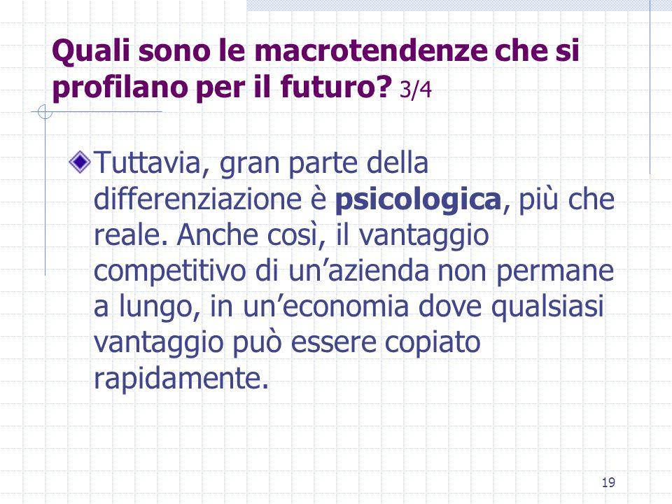 18 Quali sono le macrotendenze che si profilano per il futuro? 2/4 La principale forza economica è la