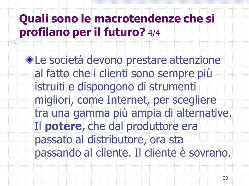 19 Quali sono le macrotendenze che si profilano per il futuro? 3/4 Tuttavia, gran parte della differenziazione è psicologica, più che reale. Anche cos