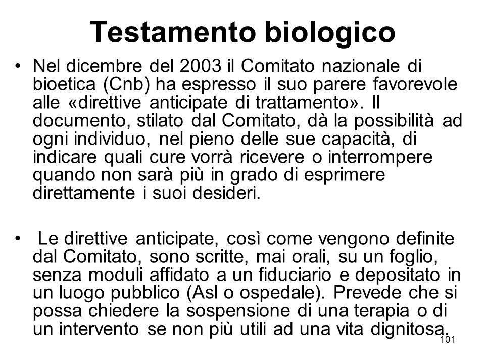 101 Testamento biologico Nel dicembre del 2003 il Comitato nazionale di bioetica (Cnb) ha espresso il suo parere favorevole alle «direttive anticipate di trattamento».