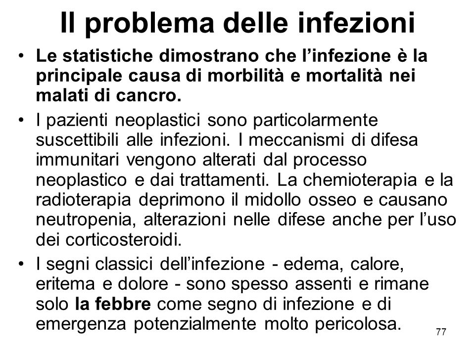 77 Il problema delle infezioni Le statistiche dimostrano che l'infezione è la principale causa di morbilità e mortalità nei malati di cancro.