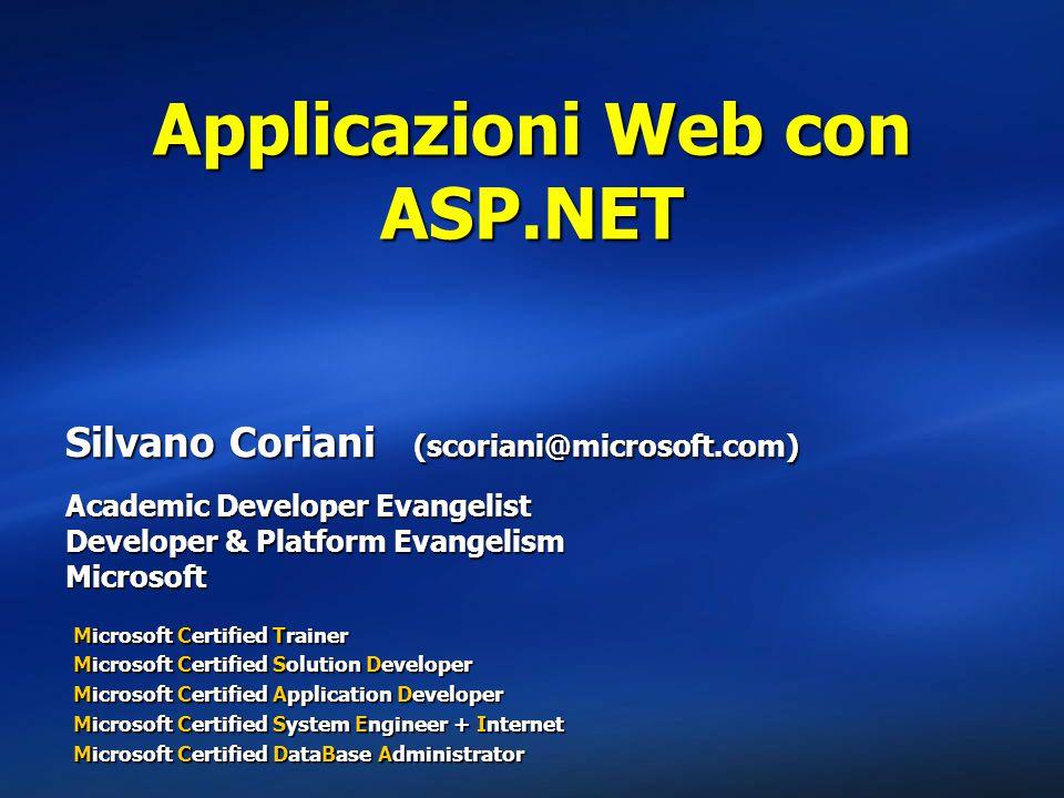 Applicazioni Web con ASP.NET Silvano Coriani (scoriani@microsoft.com) Academic Developer Evangelist Developer & Platform Evangelism Microsoft Microsof