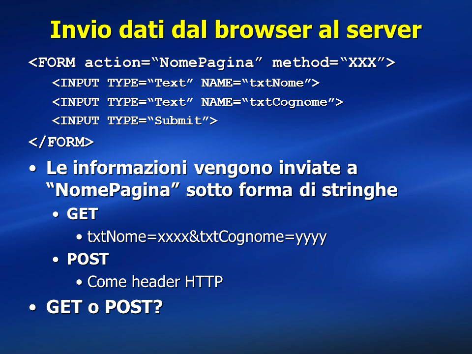 """Invio dati dal browser al server </FORM> Le informazioni vengono inviate a """"NomePagina"""" sotto forma di stringheLe informazioni vengono inviate a """"Nome"""