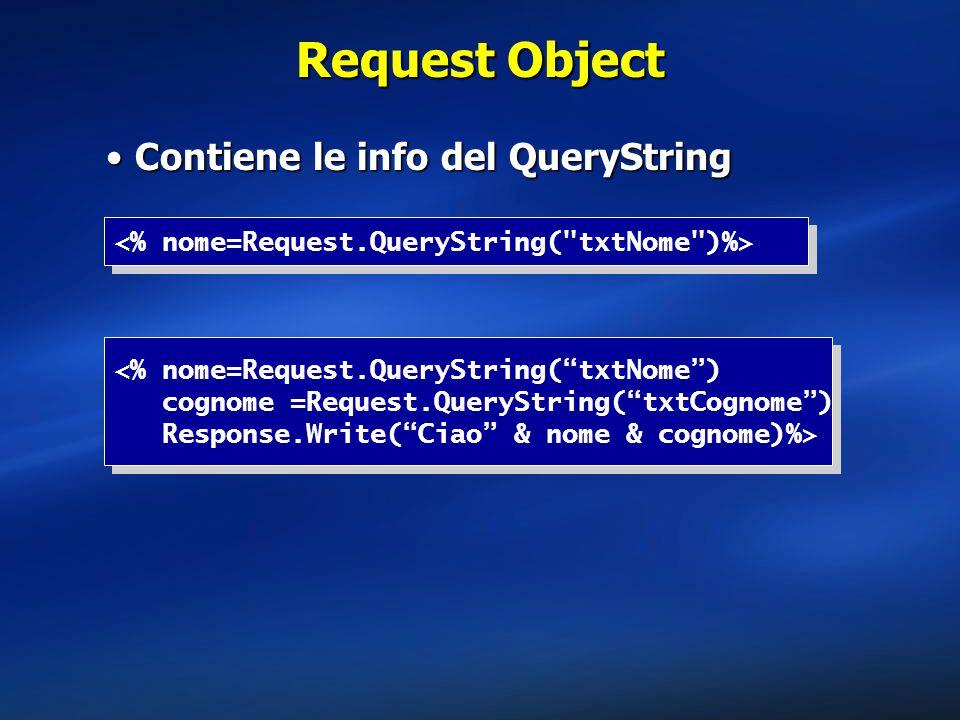 """Request Object Contiene le info del QueryStringContiene le info del QueryString <% nome=Request.QueryString(""""txtNome"""") cognome =Request.QueryString(""""t"""