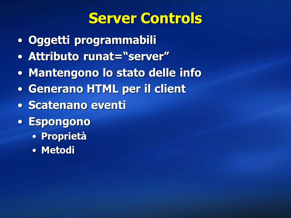 """Server Controls Oggetti programmabiliOggetti programmabili Attributo runat=""""server""""Attributo runat=""""server"""" Mantengono lo stato delle infoMantengono l"""
