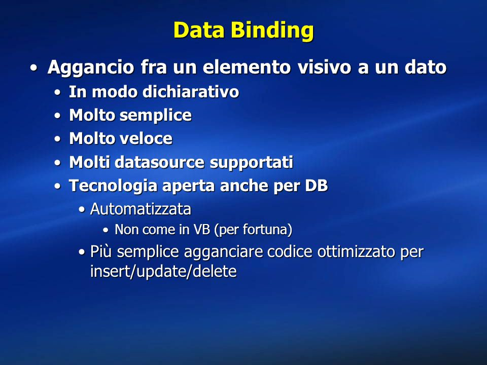 Data Binding Aggancio fra un elemento visivo a un datoAggancio fra un elemento visivo a un dato In modo dichiarativoIn modo dichiarativo Molto semplic