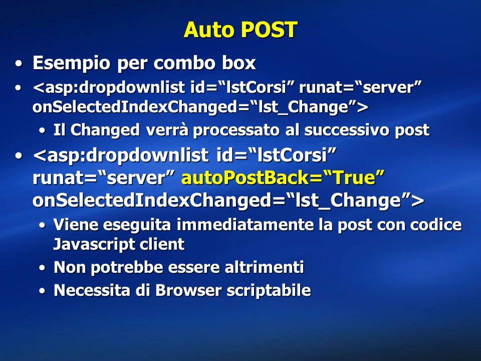 Auto POST Esempio per combo boxEsempio per combo box Il Changed verrà processato al successivo postIl Changed verrà processato al successivo post Vien