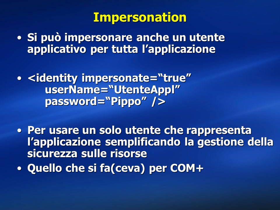 Impersonation Si può impersonare anche un utente applicativo per tutta l'applicazioneSi può impersonare anche un utente applicativo per tutta l'applic