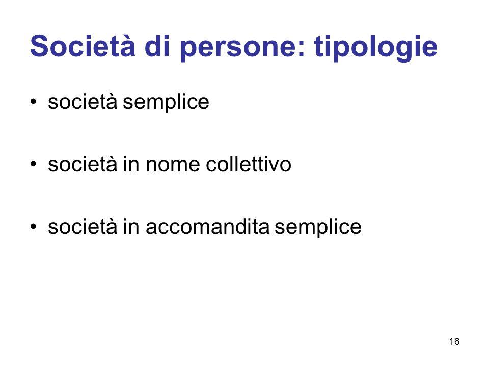 Società di persone: tipologie società semplice società in nome collettivo società in accomandita semplice 16
