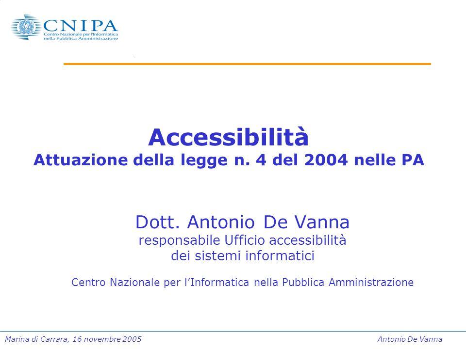 Marina di Carrara, 16 novembre 2005Antonio De Vanna Accessibilità Attuazione della legge n. 4 del 2004 nelle PA Dott. Antonio De Vanna responsabile Uf