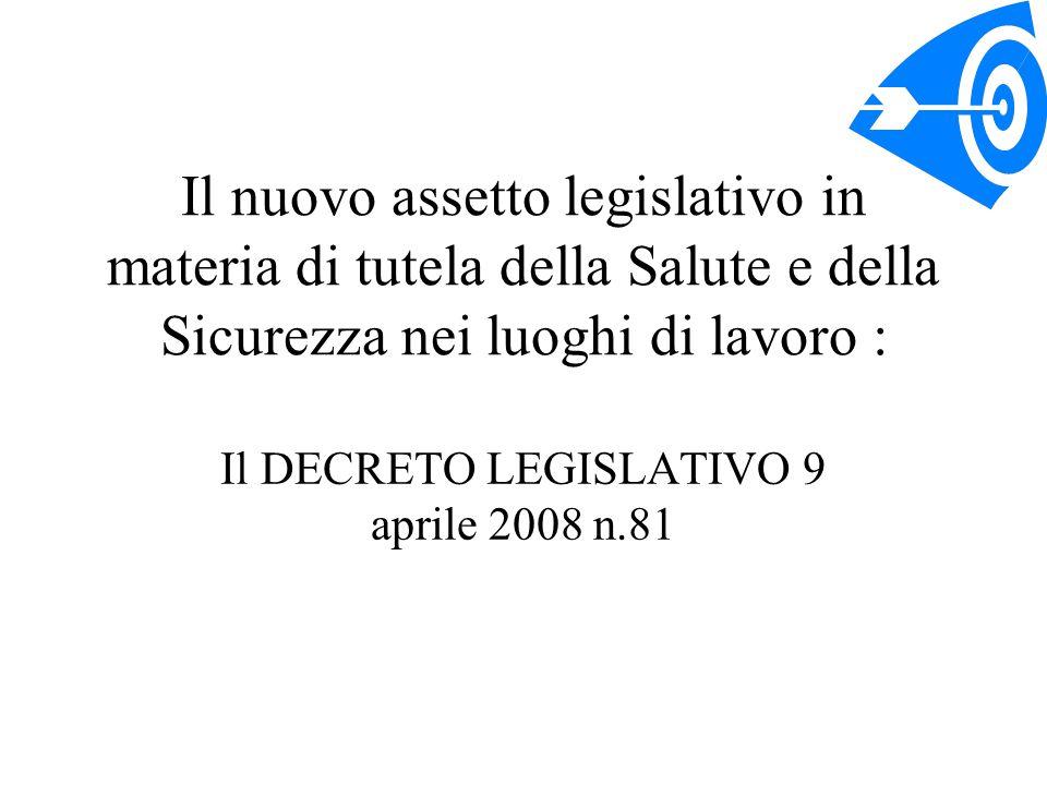 Il nuovo assetto legislativo in materia di tutela della Salute e della Sicurezza nei luoghi di lavoro : Il DECRETO LEGISLATIVO 9 aprile 2008 n.81