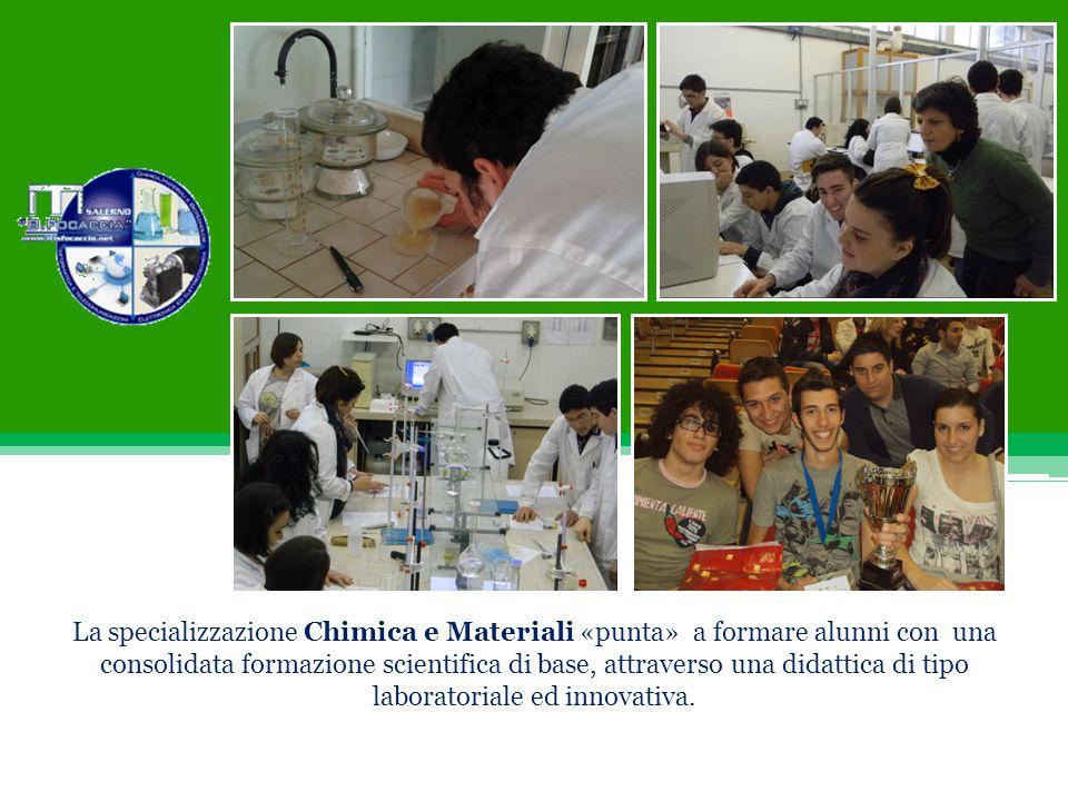 La specializzazione Chimica e Materiali «punta» a formare alunni con una consolidata formazione scientifica di base, attraverso una didattica di tipo