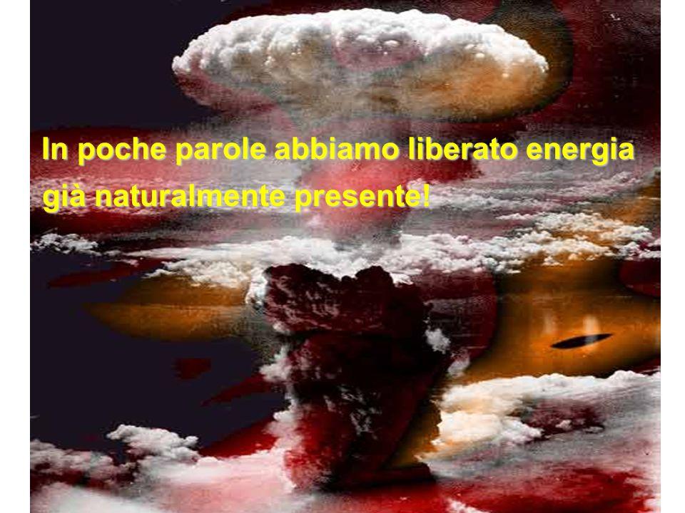 In poche parole abbiamo liberato energia già naturalmente presente!