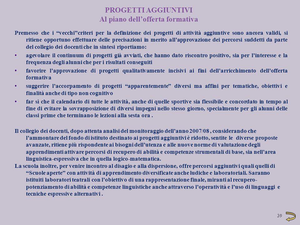 """39 PROGETTI AGGIUNTIVI Al piano dell'offerta formativa Premesso che i """"vecchi""""criteri per la definizione dei progetti di attività aggiuntive sono anco"""
