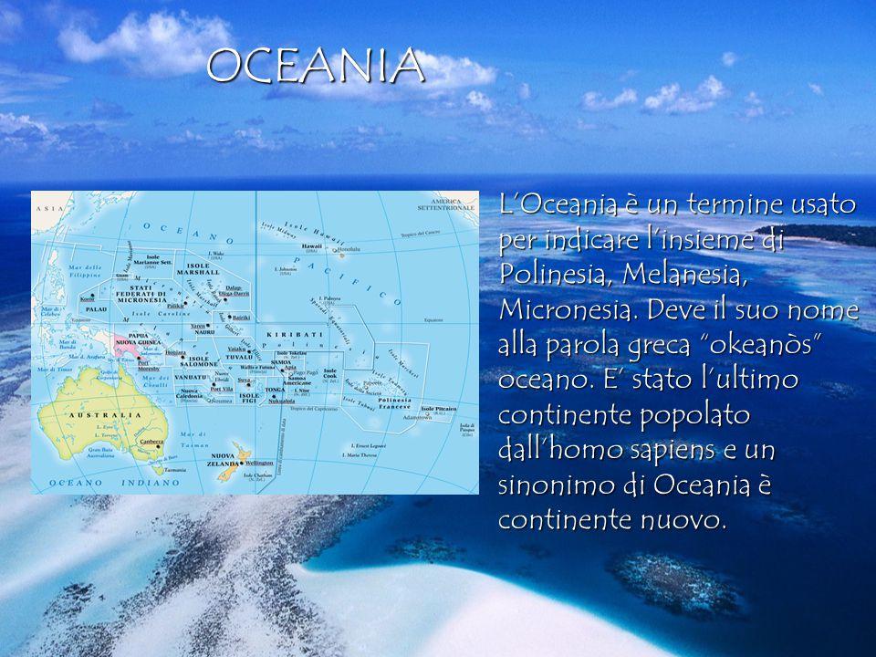 OCEANIA OCEANIA L'Oceania è un termine usato per indicare l'insieme di Polinesia, Melanesia, Micronesia.