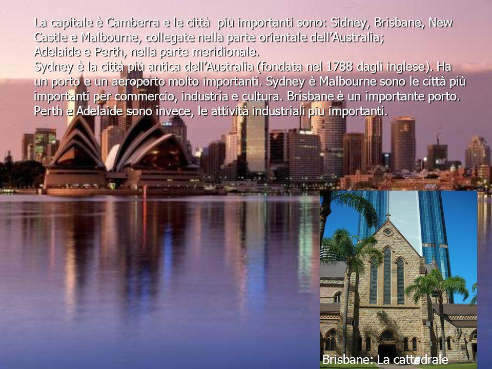 La capitale è Camberra e le città più importanti sono: Sidney, Brisbane, New Castle e Malbourne, collegate nella parte orientale dell'Australia; Adelaide e Perth, nella parte meridionale.