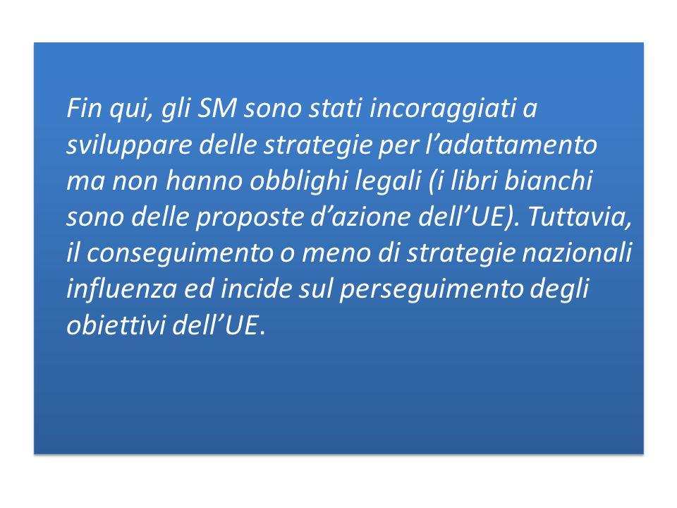 Fin qui, gli SM sono stati incoraggiati a sviluppare delle strategie per l'adattamento ma non hanno obblighi legali (i libri bianchi sono delle proposte d'azione dell'UE).