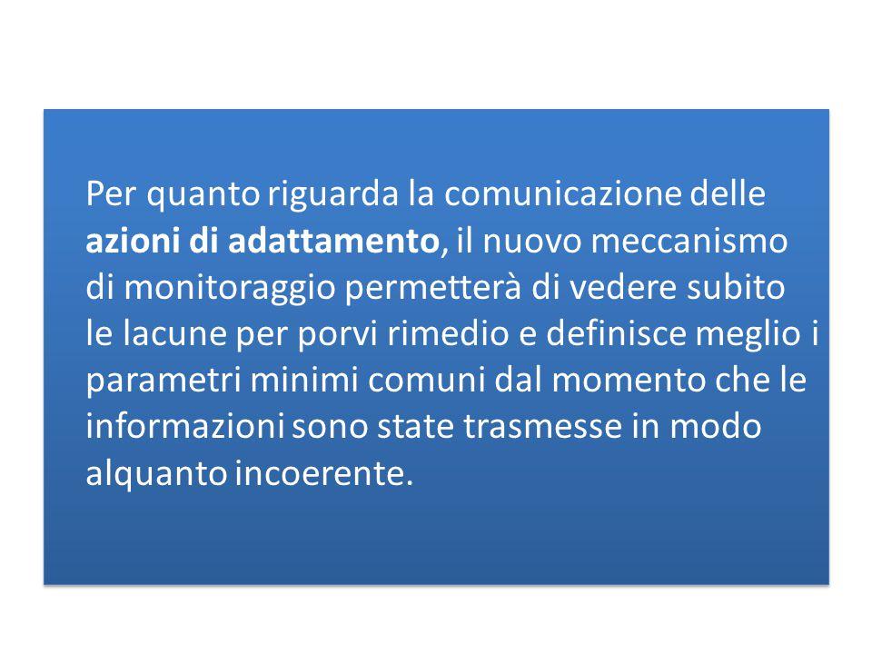 Per quanto riguarda la comunicazione delle azioni di adattamento, il nuovo meccanismo di monitoraggio permetterà di vedere subito le lacune per porvi rimedio e definisce meglio i parametri minimi comuni dal momento che le informazioni sono state trasmesse in modo alquanto incoerente.